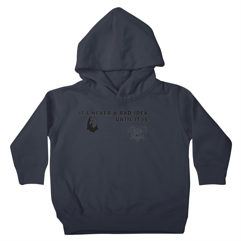 Never a bad idea Kids Toddler Pullover Hoody by 3 Beers In's Artist Shop