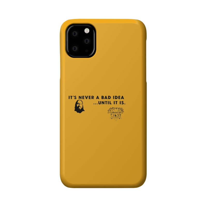 Never a bad idea Accessories Phone Case by 3 Beers In's Artist Shop