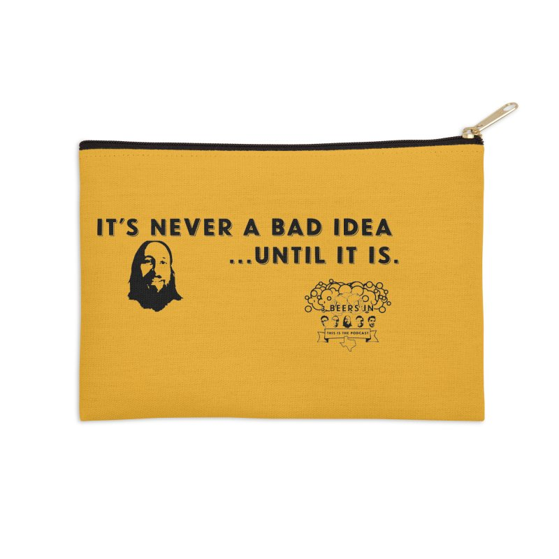 Never a bad idea Accessories Zip Pouch by 3 Beers In's Artist Shop