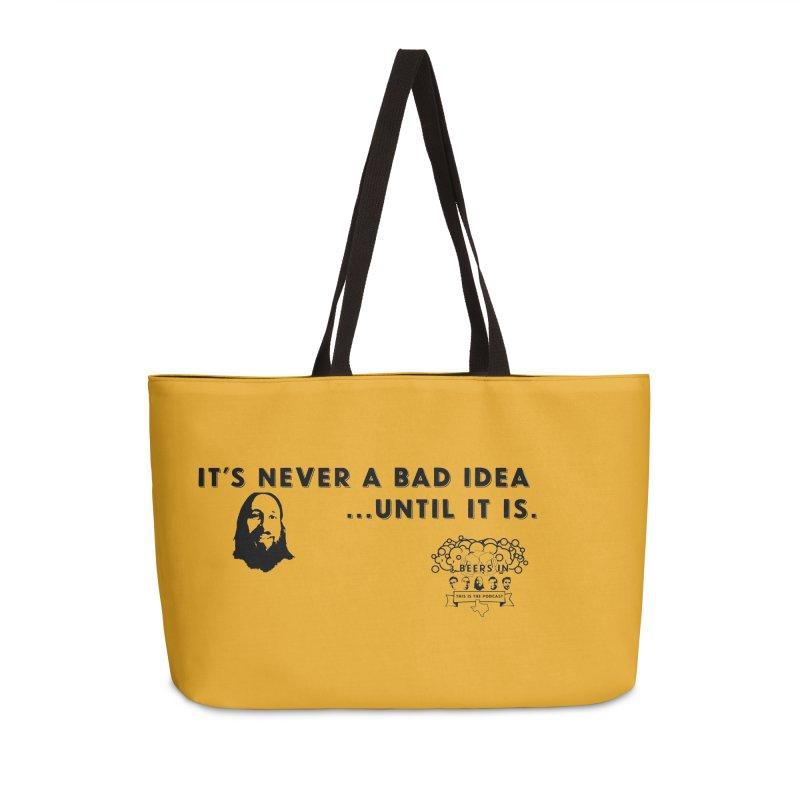 Never a bad idea Accessories Weekender Bag Bag by 3 Beers In's Artist Shop
