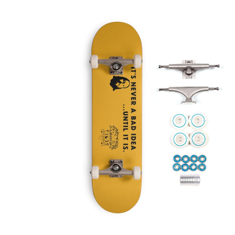 Never a bad idea Accessories Skateboard by 3 Beers In's Artist Shop