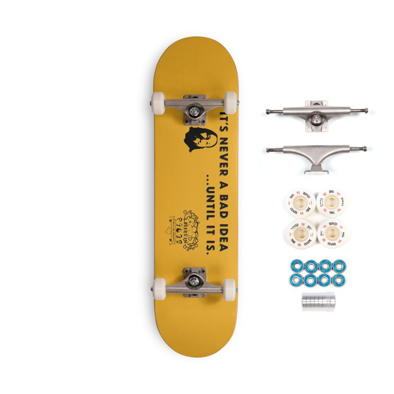Never a bad idea Accessories Complete - Premium Skateboard by 3 Beers In's Artist Shop