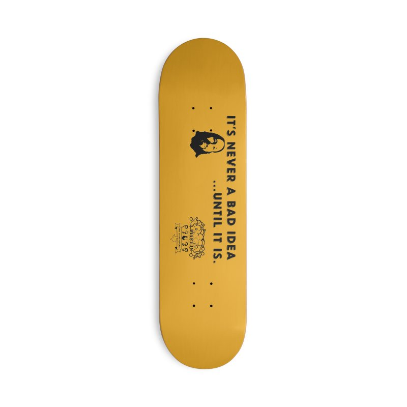 Never a bad idea Accessories Deck Only Skateboard by 3 Beers In's Artist Shop