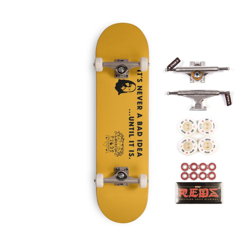 Never a bad idea Accessories Complete - Pro Skateboard by 3 Beers In's Artist Shop