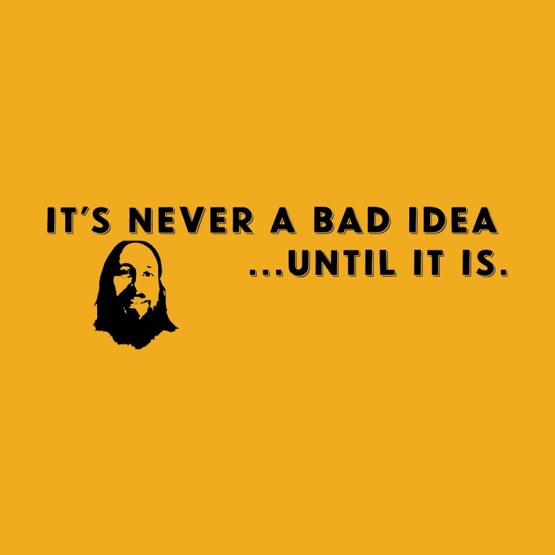 Never a bad idea by 3BeersIn's Artist Shop