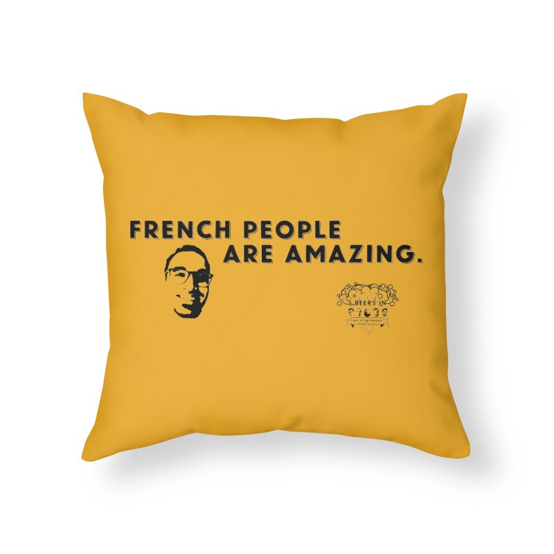 French People Home Throw Pillow by 3 Beers In's Artist Shop