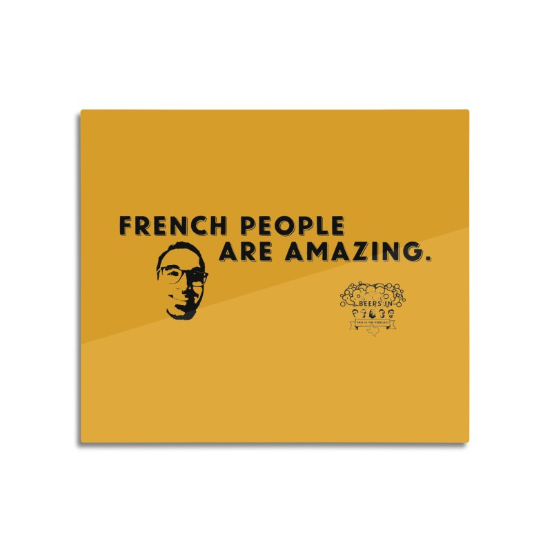 French People Home Mounted Aluminum Print by 3 Beers In's Artist Shop