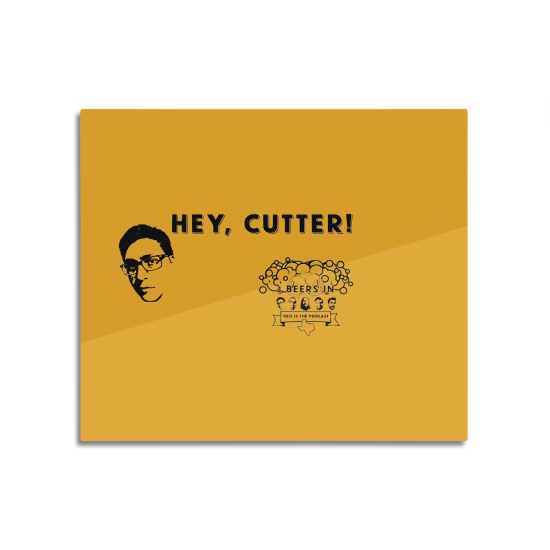 Hey, Cutter Home Mounted Aluminum Print by 3 Beers In's Artist Shop