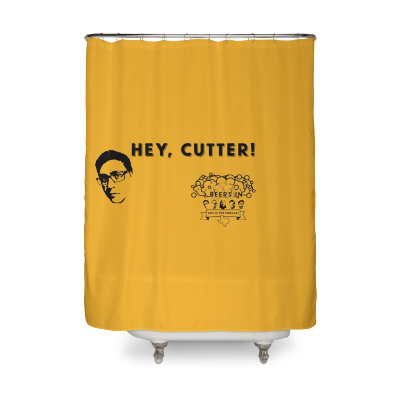 Hey, Cutter Home Shower Curtain by 3 Beers In's Artist Shop