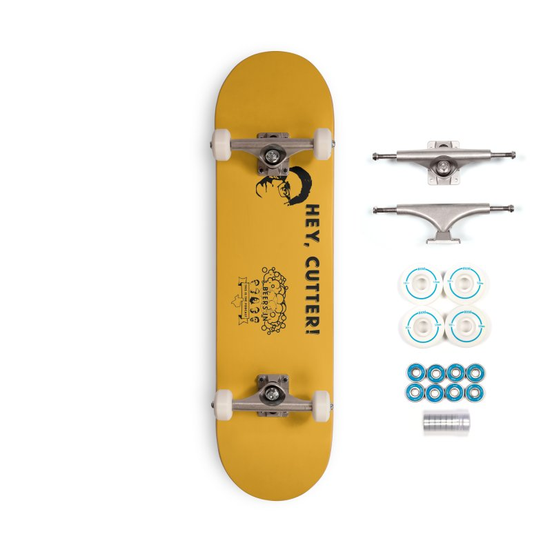 Hey, Cutter Accessories Skateboard by 3 Beers In's Artist Shop