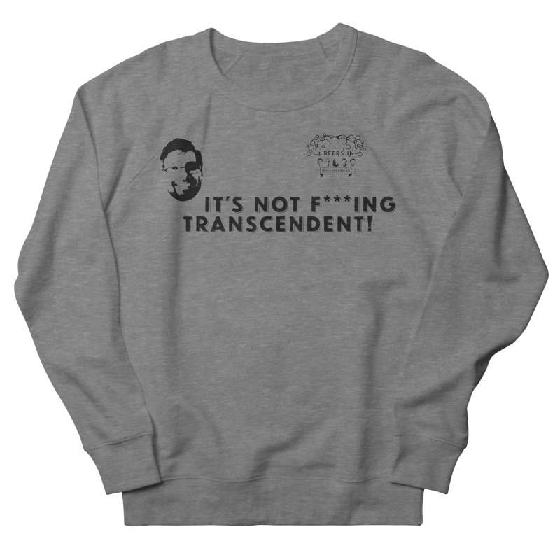 Not Transcendent Men's Sweatshirt by 3 Beers In's Artist Shop