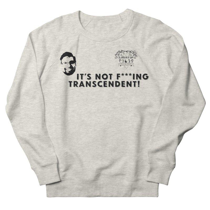 Not Transcendent Men's French Terry Sweatshirt by 3 Beers In's Artist Shop