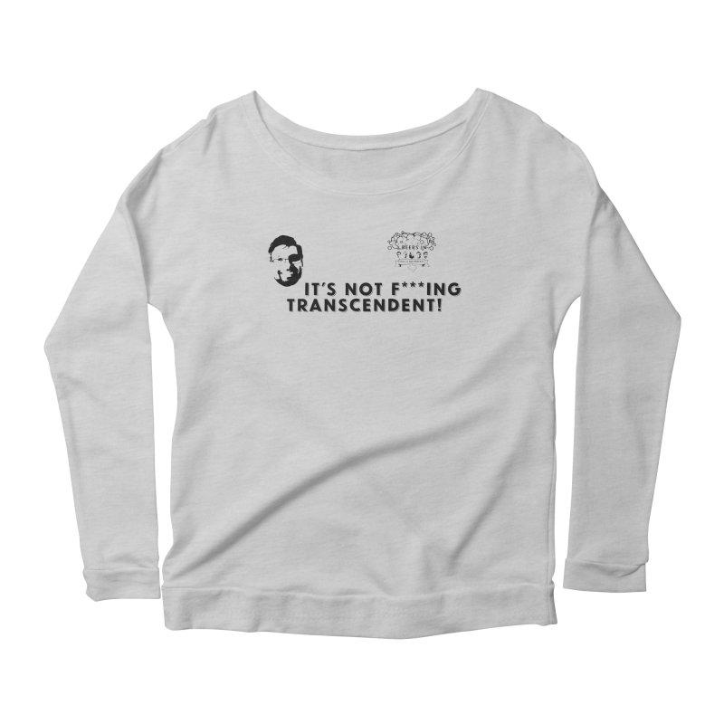 Not Transcendent Women's Scoop Neck Longsleeve T-Shirt by 3 Beers In's Artist Shop