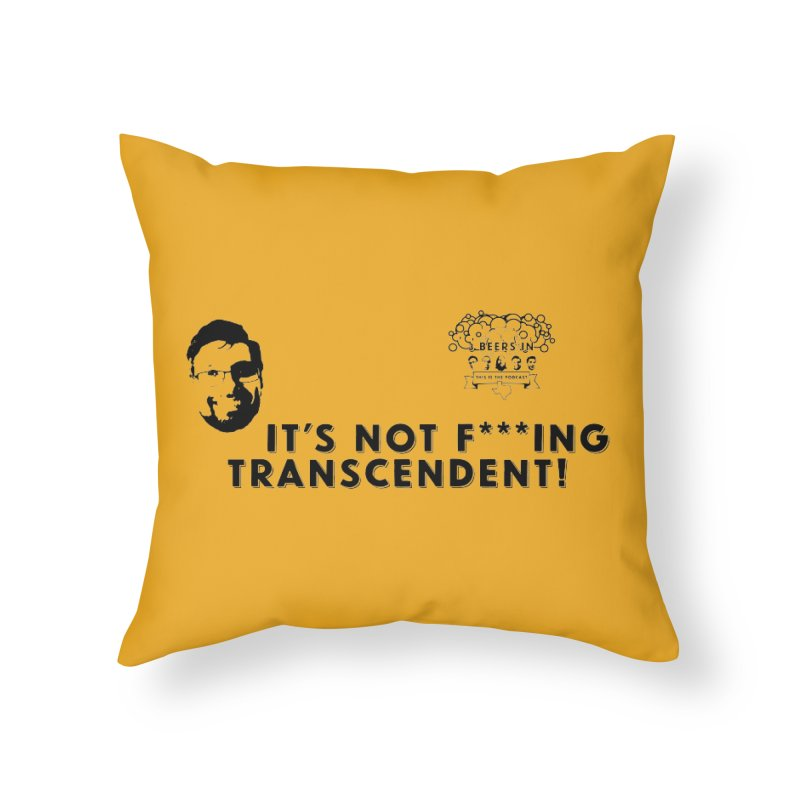 Not Transcendent Home Throw Pillow by 3 Beers In's Artist Shop