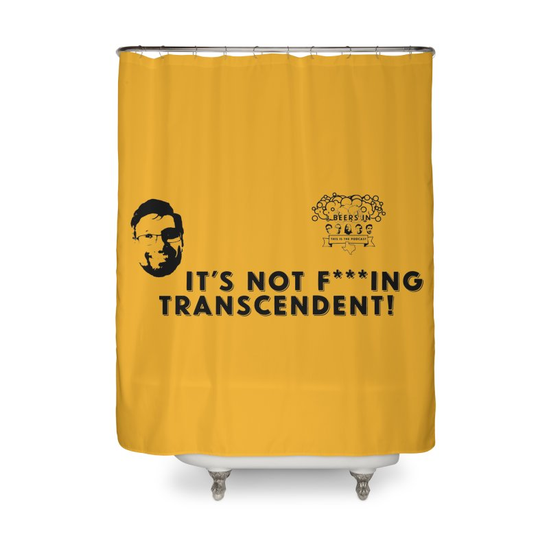Not Transcendent Home Shower Curtain by 3 Beers In's Artist Shop