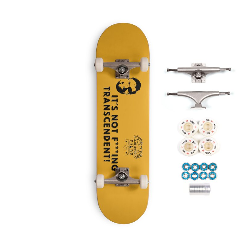 Not Transcendent Accessories Complete - Premium Skateboard by 3 Beers In's Artist Shop
