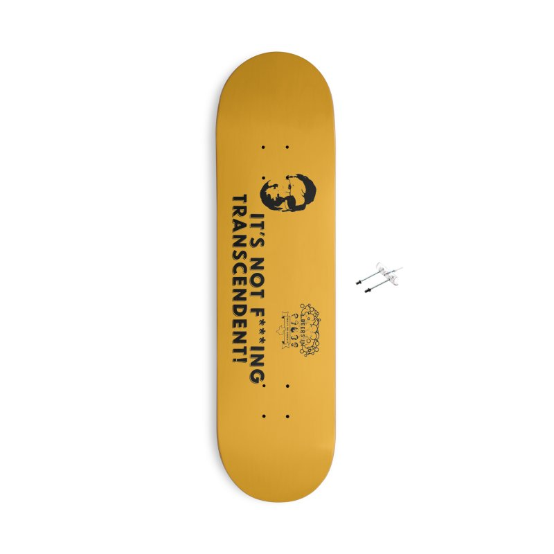 Not Transcendent Accessories With Hanging Hardware Skateboard by 3 Beers In's Artist Shop