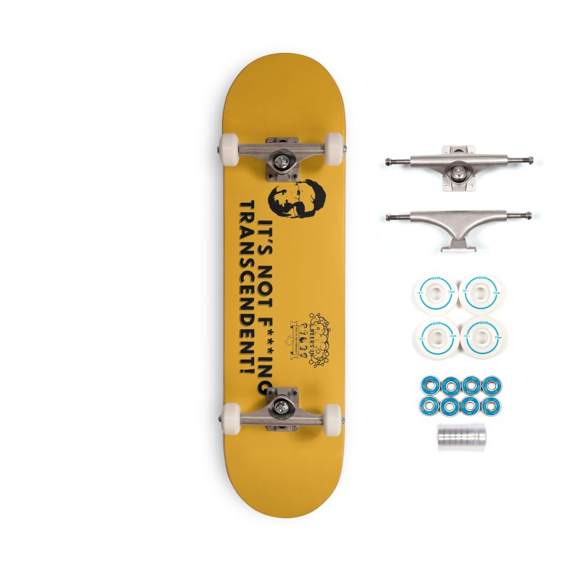 Not Transcendent Accessories Complete - Basic Skateboard by 3 Beers In's Artist Shop