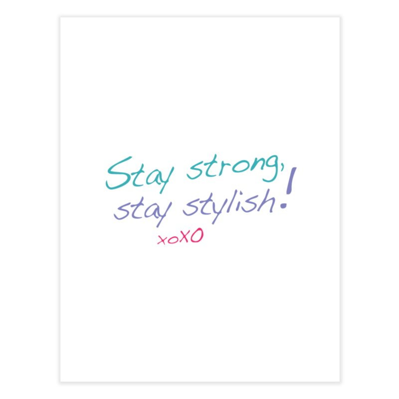 Stay strong, stay stylish! Home Fine Art Print by 3Cstyle's Artist Shop