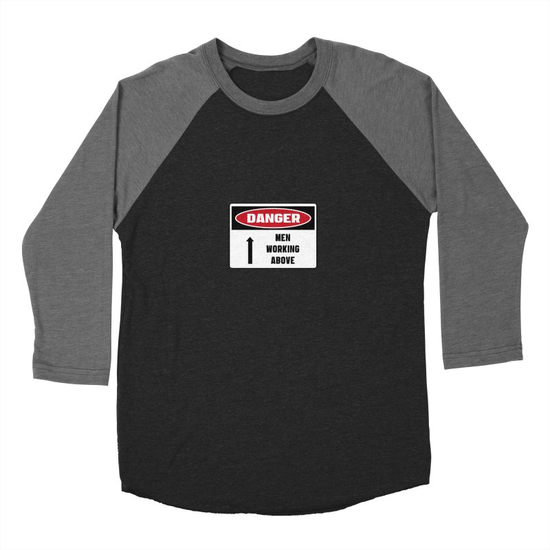 Safety First DANGER! MEN WORKING ABOVE by Danger!Danger!™ Women's Baseball Triblend Longsleeve T-Shirt by 3rd World Man