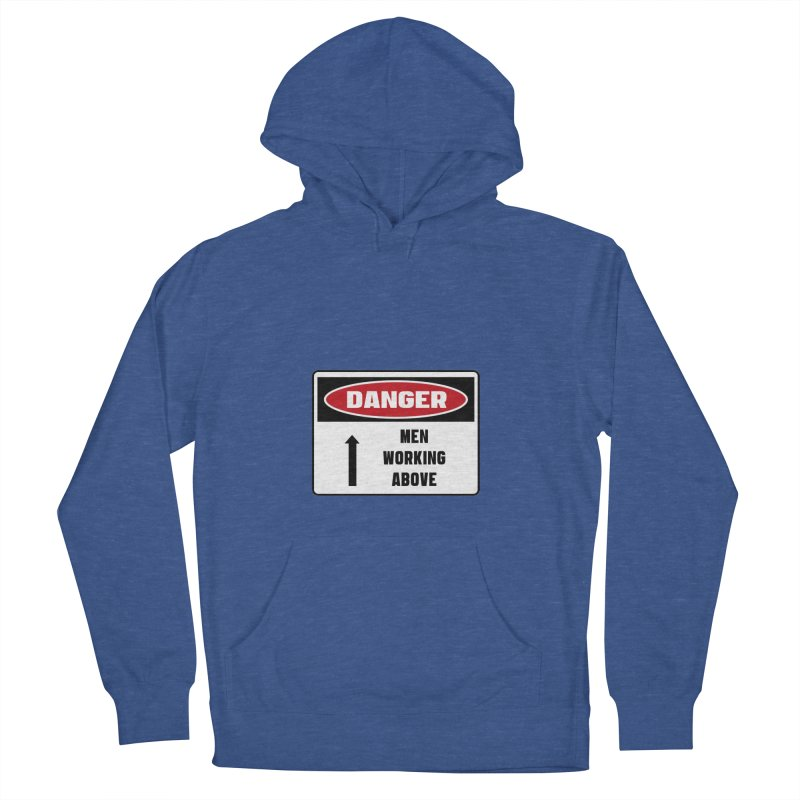 Safety First DANGER! MEN WORKING ABOVE by Danger!Danger!™ Women's French Terry Pullover Hoody by 3rd World Man