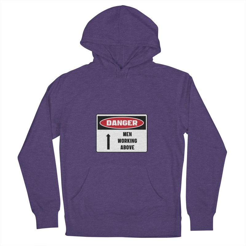 Safety First DANGER! MEN WORKING ABOVE by Danger!Danger!™ Women's Pullover Hoody by 3rd World Man
