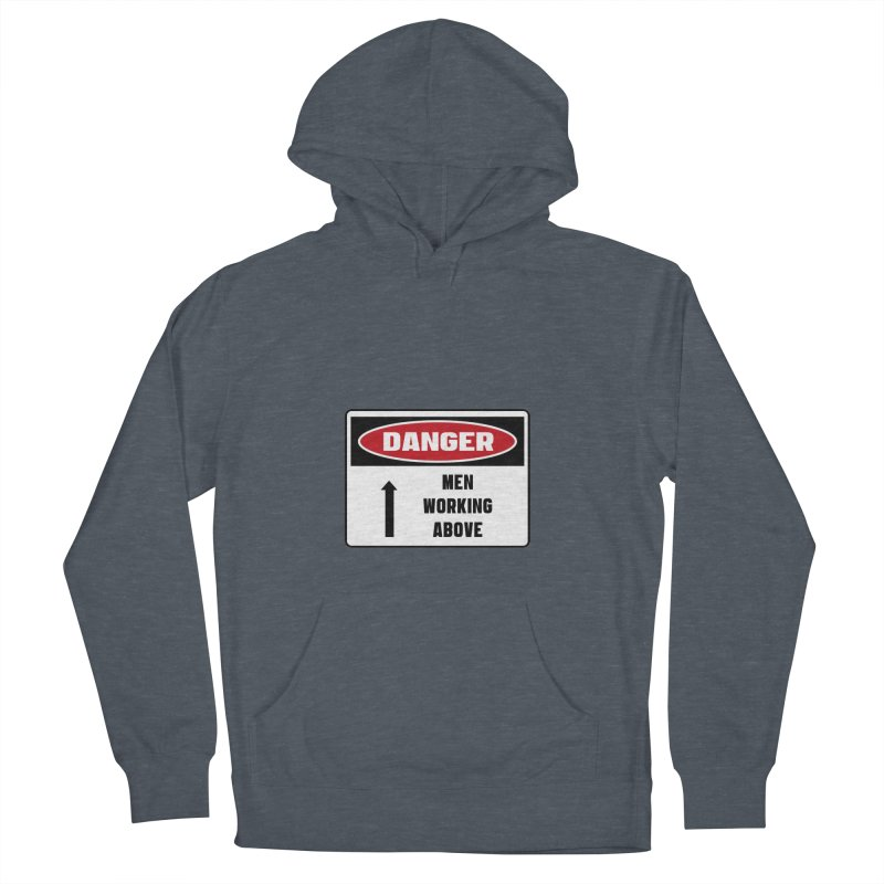Safety First DANGER! MEN WORKING ABOVE by Danger!Danger!™ Men's French Terry Pullover Hoody by 3rd World Man