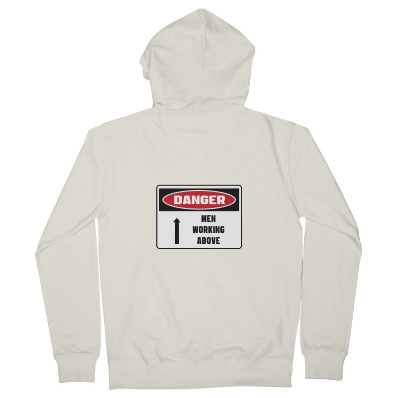 Safety First DANGER! MEN WORKING ABOVE by Danger!Danger!™ Women's French Terry Zip-Up Hoody by 3rd World Man