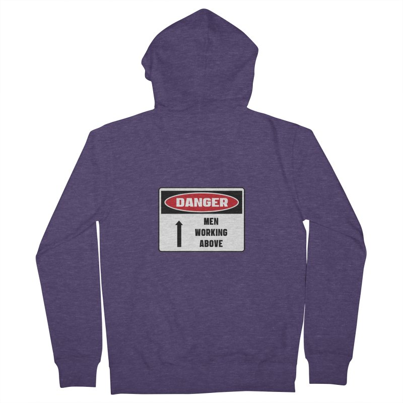 Safety First DANGER! MEN WORKING ABOVE by Danger!Danger!™ Men's French Terry Zip-Up Hoody by 3rd World Man
