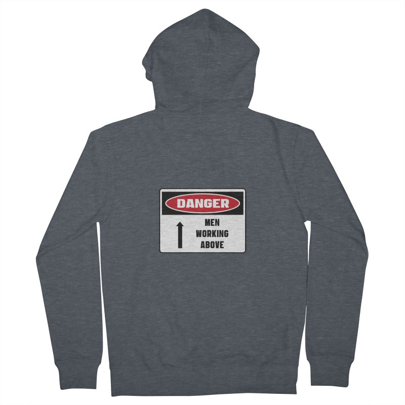 Safety First DANGER! MEN WORKING ABOVE by Danger!Danger!™ Men's Zip-Up Hoody by 3rd World Man