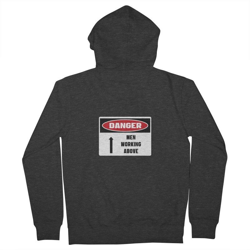 Safety First DANGER! MEN WORKING ABOVE by Danger!Danger!™ Men's Zip-Up Hoody by 3rd World Man