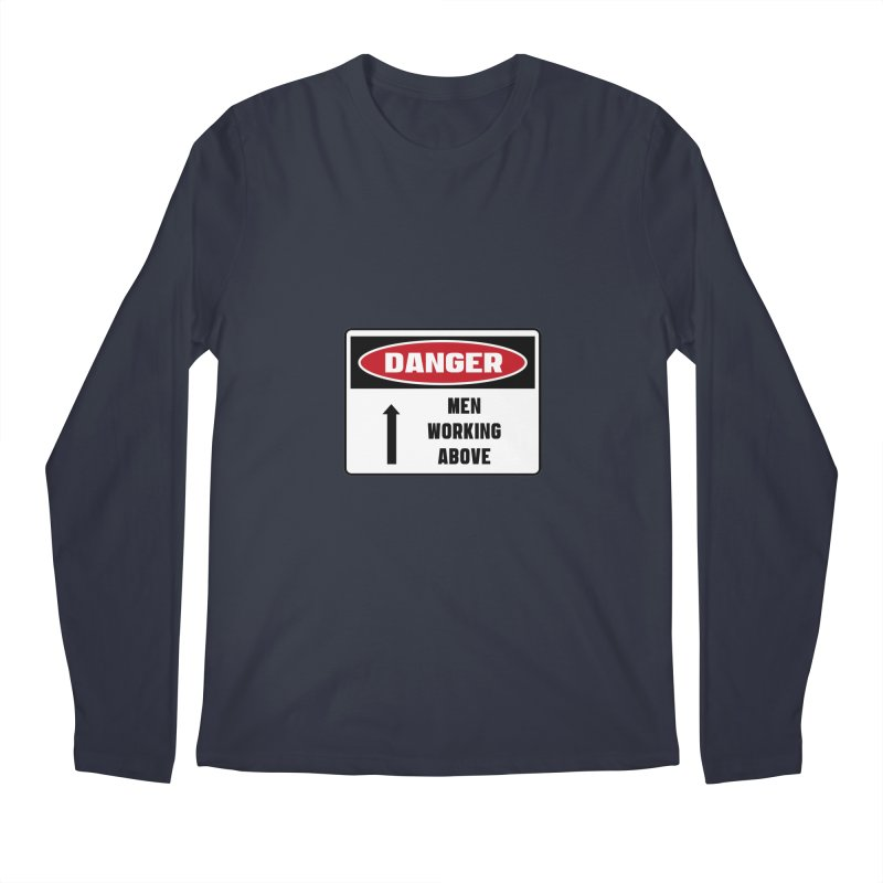 Safety First DANGER! MEN WORKING ABOVE by Danger!Danger!™ Men's Longsleeve T-Shirt by 3rd World Man