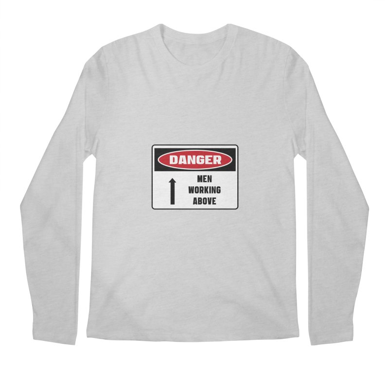Safety First DANGER! MEN WORKING ABOVE by Danger!Danger!™ Men's Regular Longsleeve T-Shirt by 3rd World Man