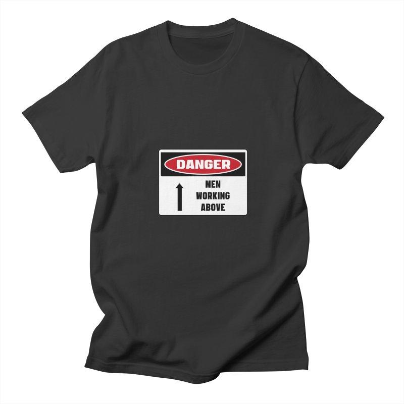 Safety First DANGER! MEN WORKING ABOVE by Danger!Danger!™   by 3rd World Man