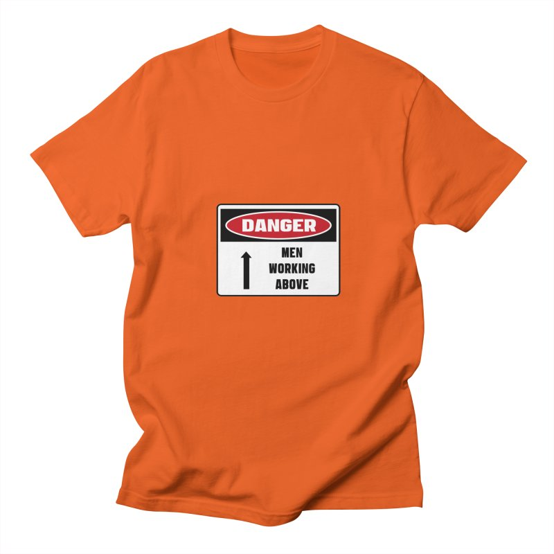 Safety First DANGER! MEN WORKING ABOVE by Danger!Danger!™ Men's T-Shirt by 3rd World Man