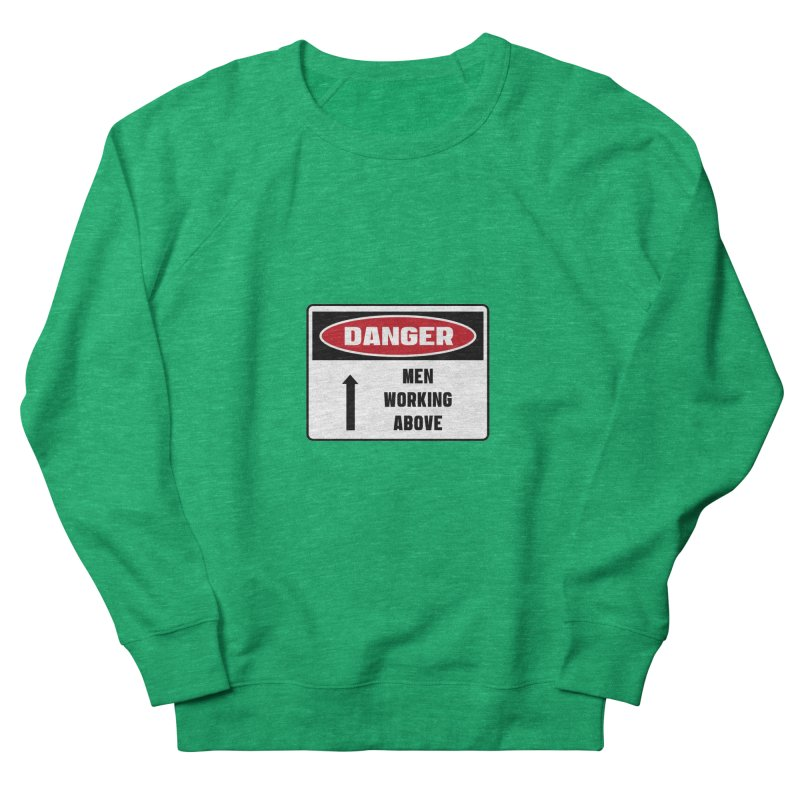 Safety First DANGER! MEN WORKING ABOVE by Danger!Danger!™ Women's Sweatshirt by 3rd World Man