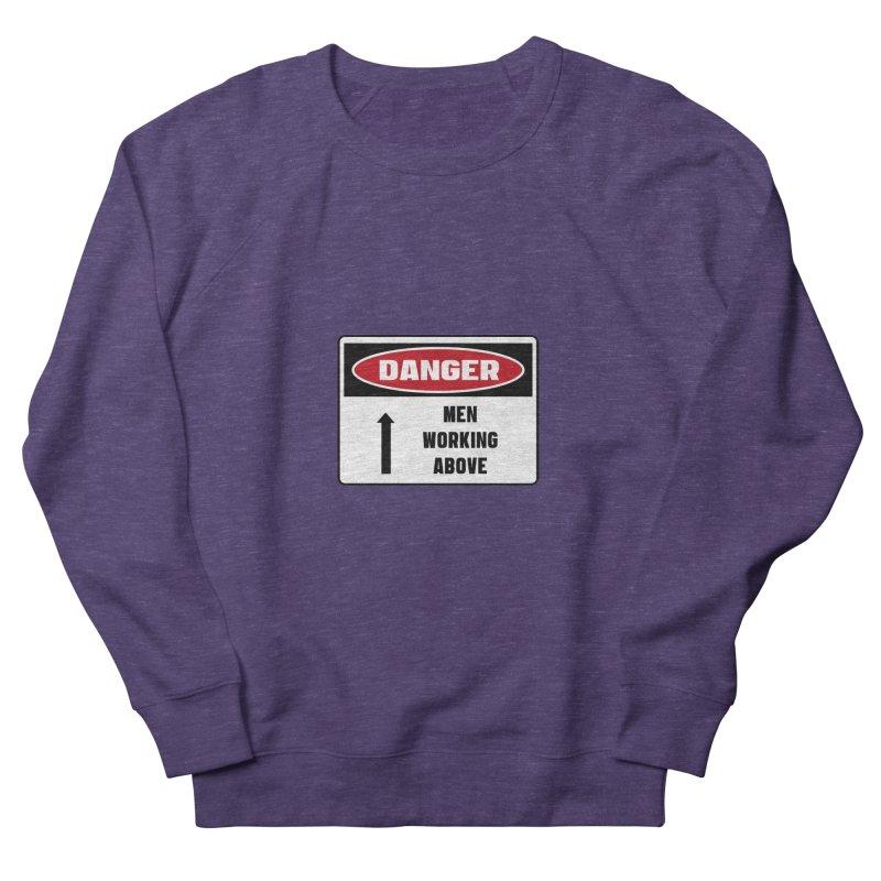 Safety First DANGER! MEN WORKING ABOVE by Danger!Danger!™ Men's Sweatshirt by 3rd World Man