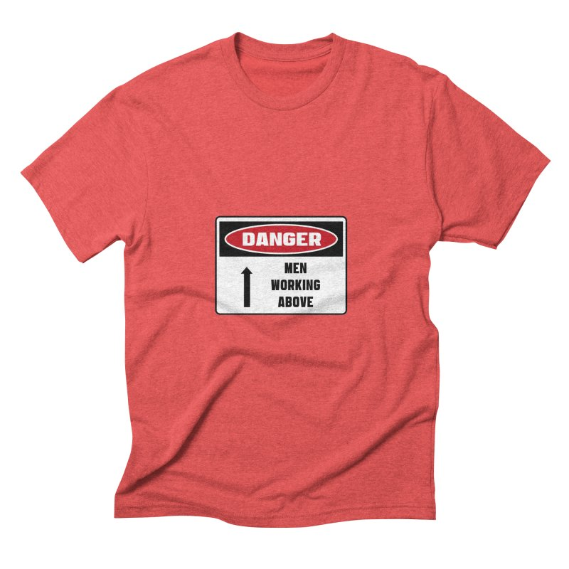 Safety First DANGER! MEN WORKING ABOVE by Danger!Danger!™ Men's Triblend T-Shirt by 3rd World Man