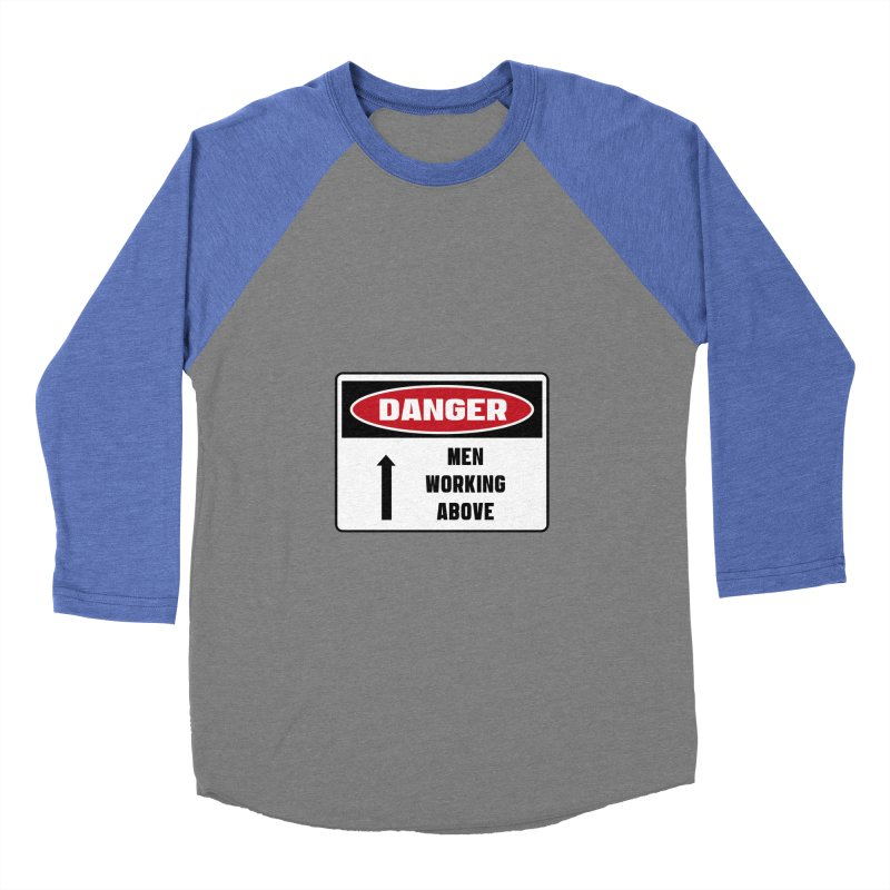 Safety First DANGER! MEN WORKING ABOVE by Danger!Danger!™ Men's Baseball Triblend T-Shirt by 3rd World Man