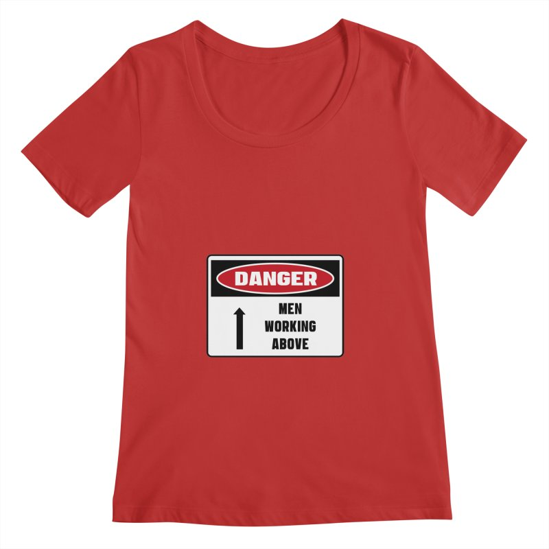 Safety First DANGER! MEN WORKING ABOVE by Danger!Danger!™ Women's Regular Scoop Neck by 3rd World Man
