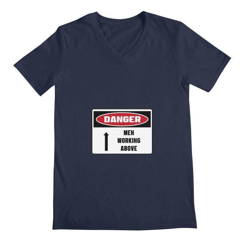 Safety First DANGER! MEN WORKING ABOVE by Danger!Danger!™ Men's V-Neck by 3rd World Man
