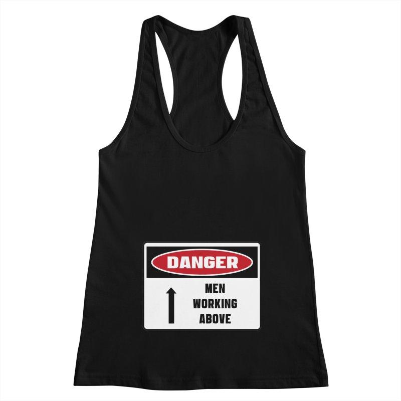 Safety First DANGER! MEN WORKING ABOVE by Danger!Danger!™ Women's Racerback Tank by 3rd World Man