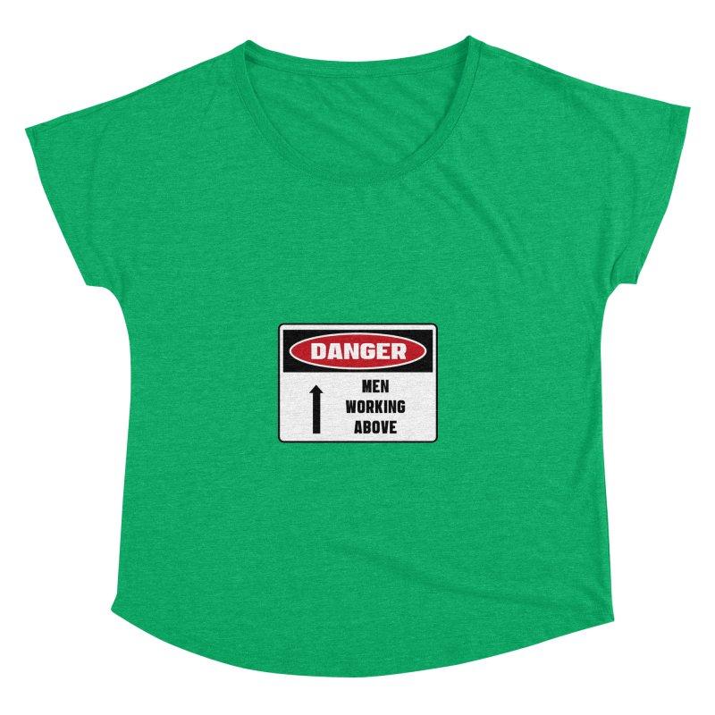Safety First DANGER! MEN WORKING ABOVE by Danger!Danger!™ Women's Dolman by 3rd World Man