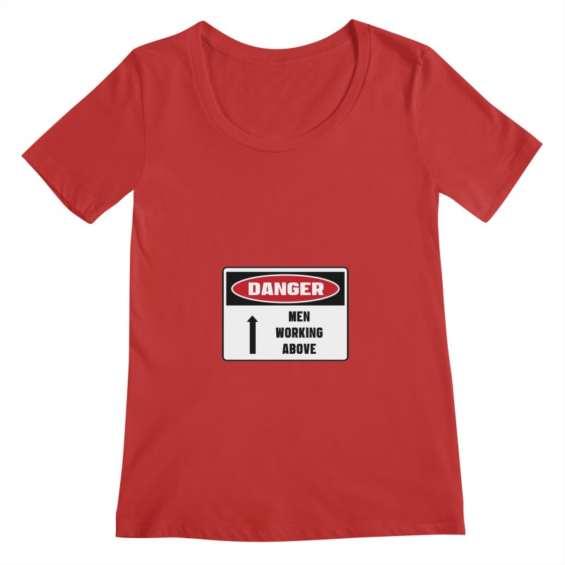 Safety First DANGER! MEN WORKING ABOVE by Danger!Danger!™ Women's Scoopneck by 3rd World Man