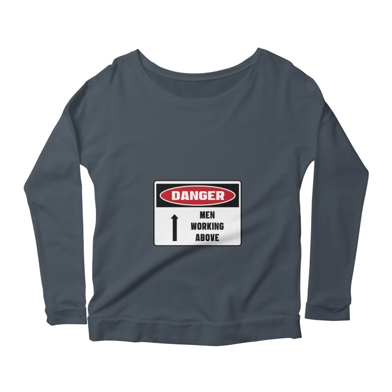 Safety First DANGER! MEN WORKING ABOVE by Danger!Danger!™ Women's Scoop Neck Longsleeve T-Shirt by 3rd World Man