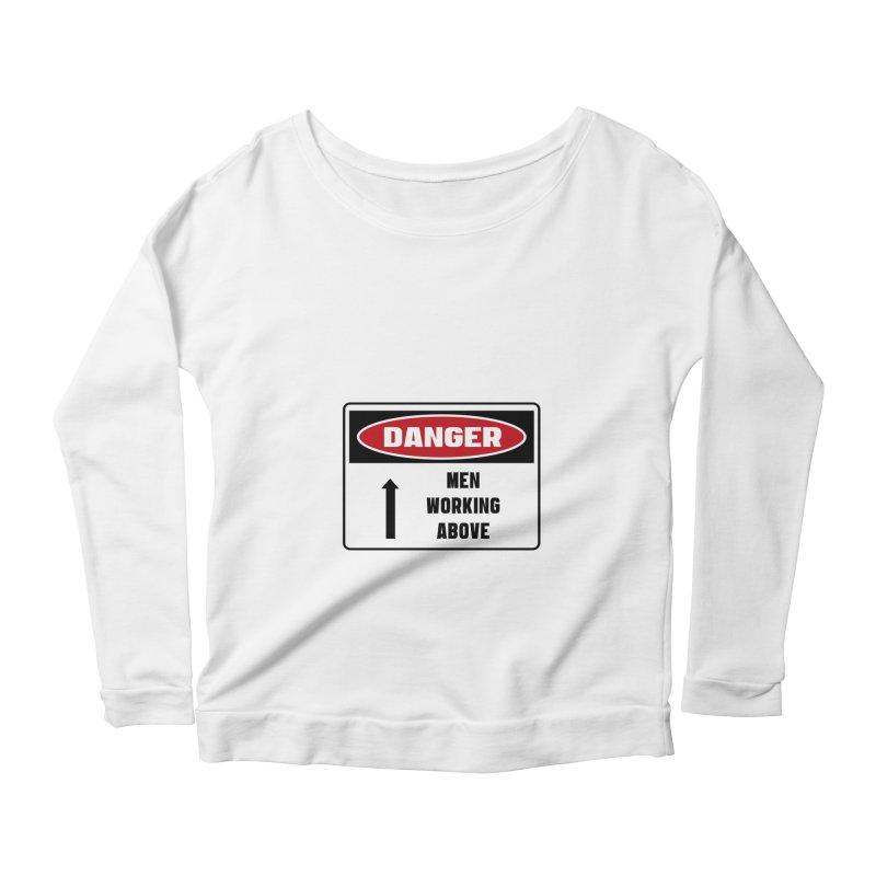 Safety First DANGER! MEN WORKING ABOVE by Danger!Danger!™ Women's Scoop Neck Longsleeve T-Shirt by 3rd World Man