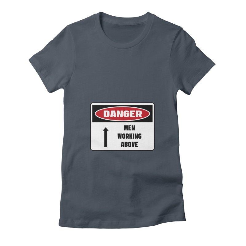 Safety First DANGER! MEN WORKING ABOVE by Danger!Danger!™ Women's T-Shirt by 3rd World Man