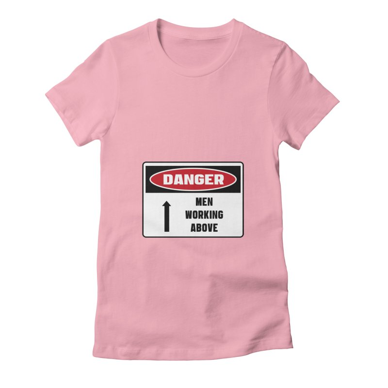 Safety First DANGER! MEN WORKING ABOVE by Danger!Danger!™ Women's Fitted T-Shirt by 3rd World Man