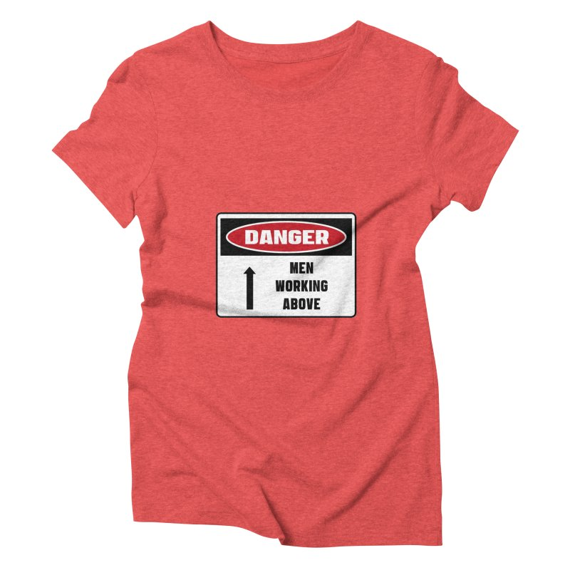 Safety First DANGER! MEN WORKING ABOVE by Danger!Danger!™ Women's Triblend T-shirt by 3rd World Man