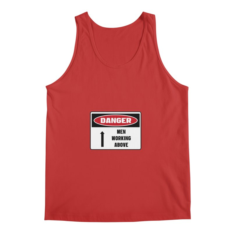 Safety First DANGER! MEN WORKING ABOVE by Danger!Danger!™ Men's Tank by 3rd World Man